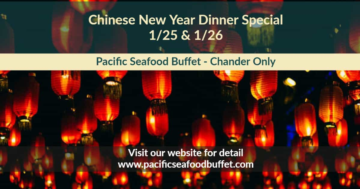 Pacific Seafood Buffet Chandler Chinese New Year Dinner Special